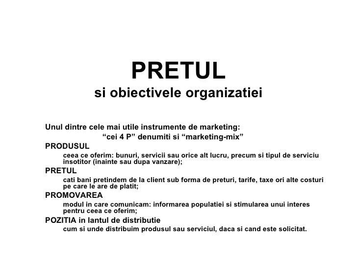 """PRETUL si obiectivele organizatiei <ul><li>Unul dintre cele mai utile instrumente de marketing:  </li></ul><ul><li>"""" cei 4..."""