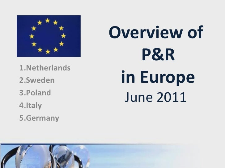 Overview of                    P&R1.Netherlands2.Sweden         in Europe3.Poland4.Italy                 June 20115.Germany