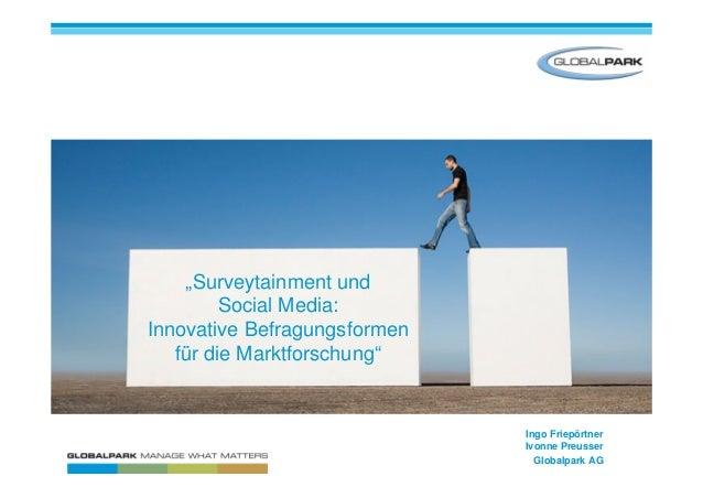 """""""Surveytainment und Social Media: Innovative Befragungsformen für die Marktforschung"""" Ingo Friepörtner Ivonne Preusser Glo..."""