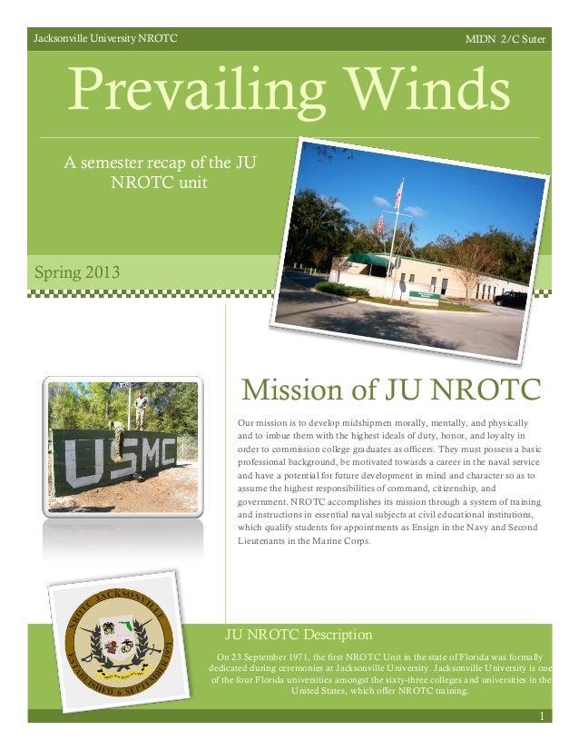 Jacksonville University NROTC MIDN 2/C SuterPrevailing WindsA semester recap of the JUNROTC unitSpring 2013Mission of JU N...