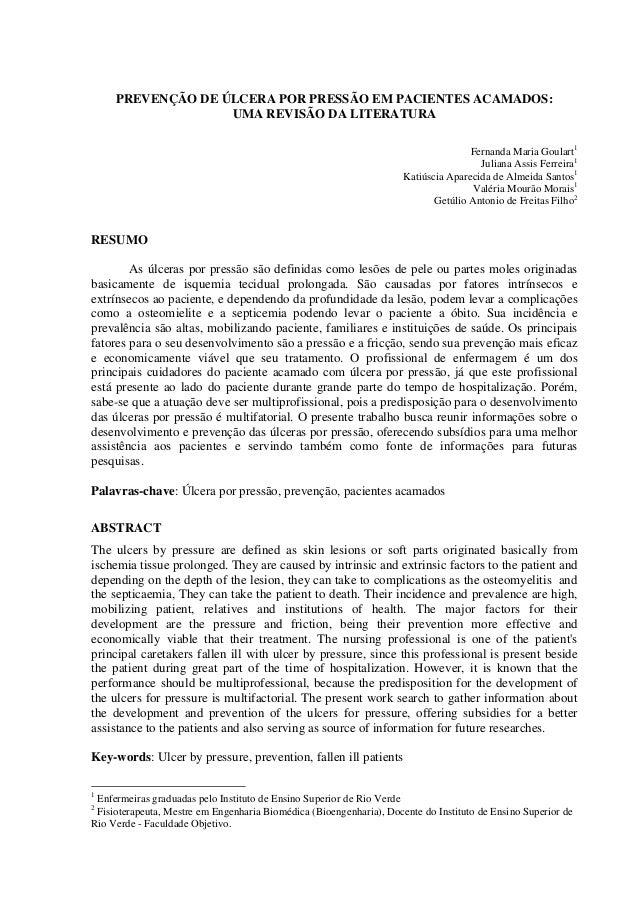 PREVENÇÃO DE ÚLCERA POR PRESSÃO EM PACIENTES ACAMADOS: UMA REVISÃO DA LITERATURA Fernanda Maria Goulart1 Juliana Assis Fer...