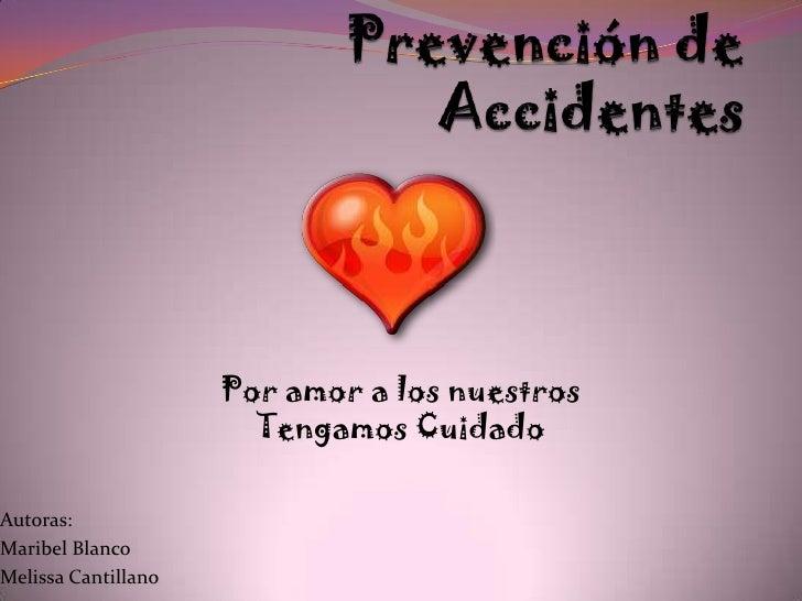 Prevención de Accidentes<br />Por amor a los nuestros<br />Tengamos Cuidado<br />Autoras: <br />Maribel Blanco<br />Meliss...