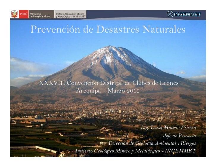Prevención de Desastres Naturales XXXVIII Convención Distrital de Clubes de Leones            Arequipa – Marzo 2012       ...