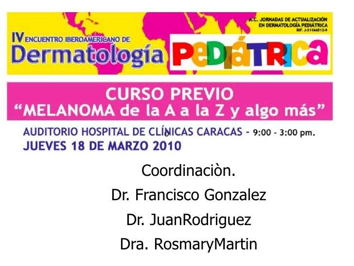 o <br />Coordinaciòn.<br />Dr. Francisco Gonzalez<br />Dr. JuanRodriguez<br />Dra. RosmaryMartin<br />