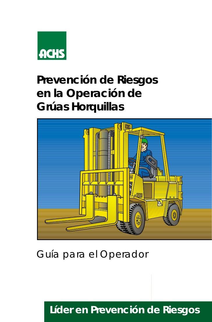 Prevención de Riesgosen la Operación deGrúas HorquillasGuía para el Operador  Líder en Prevención de Riesgos