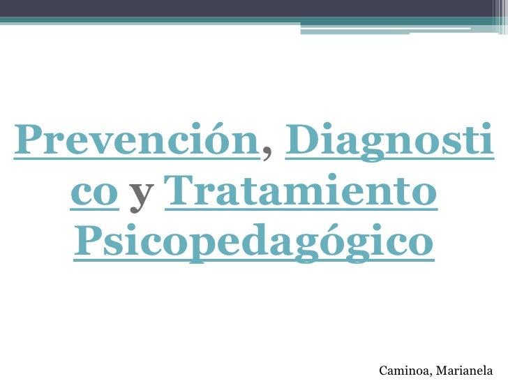 Prevención, Diagnosti  co y Tratamiento  Psicopedagógico               Caminoa, Marianela