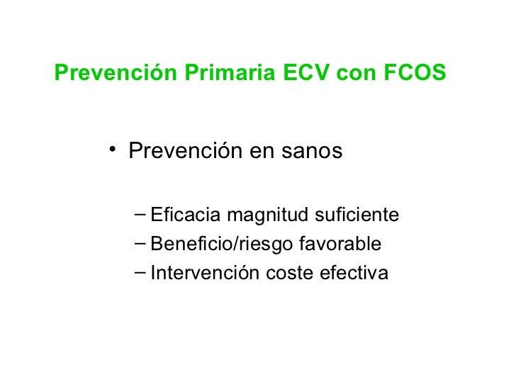 Prevención Primaria ECV con FCOS <ul><li>Prevención en sanos  </li></ul><ul><ul><li>Eficacia magnitud suficiente </li></ul...