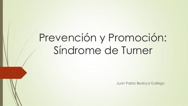 Prevención y Promoción: Síndrome de Turner Juan Pablo Bedoya Gallego