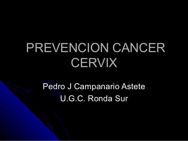 PREVENCION CANCER     CERVIX  Pedro J Campanario Astete      U.G.C. Ronda Sur