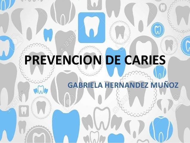 PREVENCION DE CARIES GABRIELA HERNANDEZ MUÑOZ
