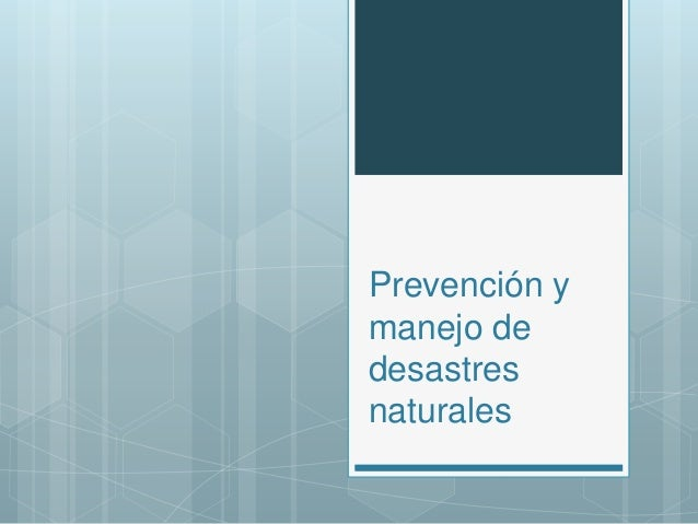 Prevención y  manejo de  desastres  naturales