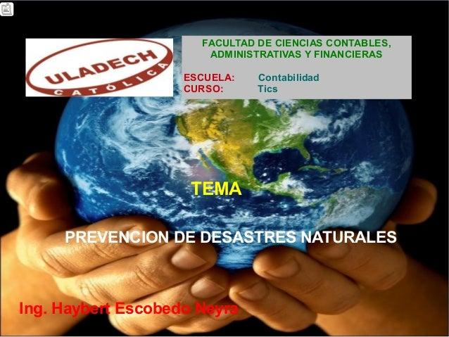 FACULTAD DE CIENCIAS CONTABLES, ADMINISTRATIVAS Y FINANCIERAS ESCUELA: Contabilidad CURSO: Tics TEMA PREVENCION DE DESASTR...