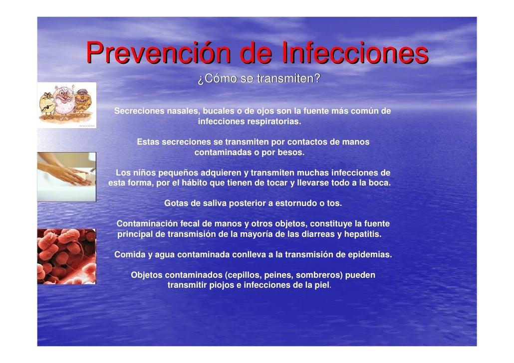 Prevención de Infecciones                        ¿Cómo se transmiten?    Secreciones nasales, bucales o de ojos son la fue...