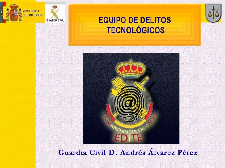 EQUIPO DE DELITOS TECNOLÓGICOS  Guardia Civil D. Andrés Álvarez Pérez