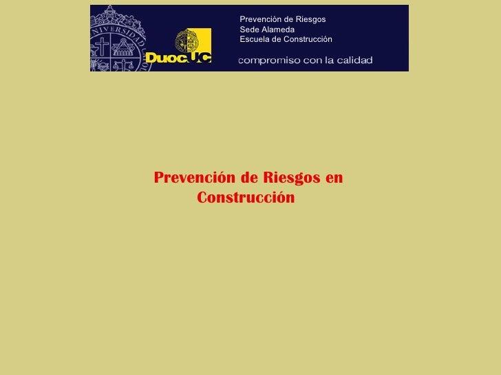 Prevención de Riesgos en Construcción  Prevención de Riesgos Sede Alameda Escuela de Construcción