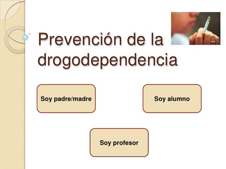 Prevención de la drogodependencia  Soy padre/madre                  Soy alumno                       Soy profesor