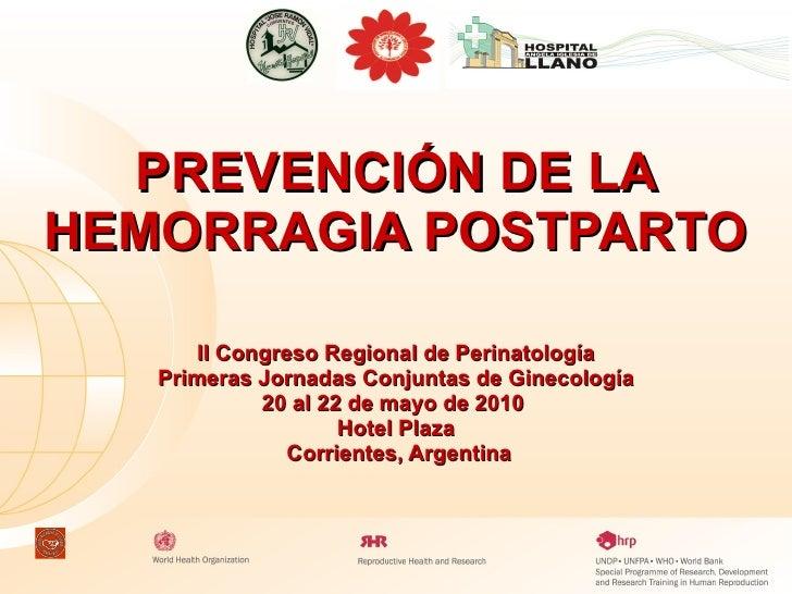 PREVENCIÓN DE LA HEMORRAGIA POSTPARTO II Congreso Regional de Perinatología Primeras Jornadas Conjuntas de Ginecología  20...