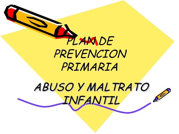 PLAN DE PREVENCION PRIMARIA ABUSO Y MALTRATO INFANTIL