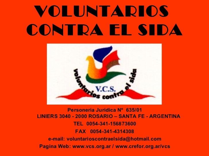 VOLUNTARIOS  CONTRA EL SIDA Personería Jurídica Nº  635/01 LINIERS 3040 - 2000 ROSARIO – SANTA FE - ARGENTINA TEL  0054-34...