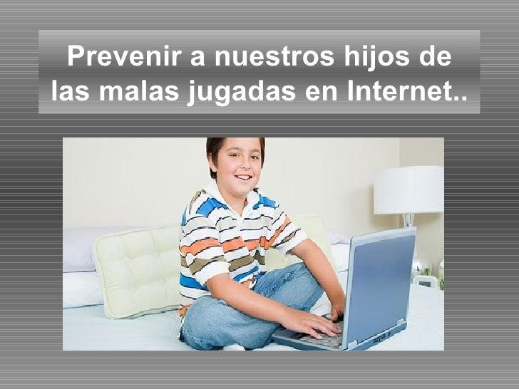 Prevenir a nuestros hijos de las malas jugadas en Internet..