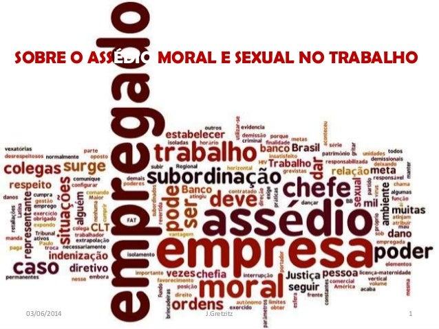 SOBRE O ASSÉDIO MORAL E SEXUAL NO TRABALHO 03/06/2014 1J.Gretzitz