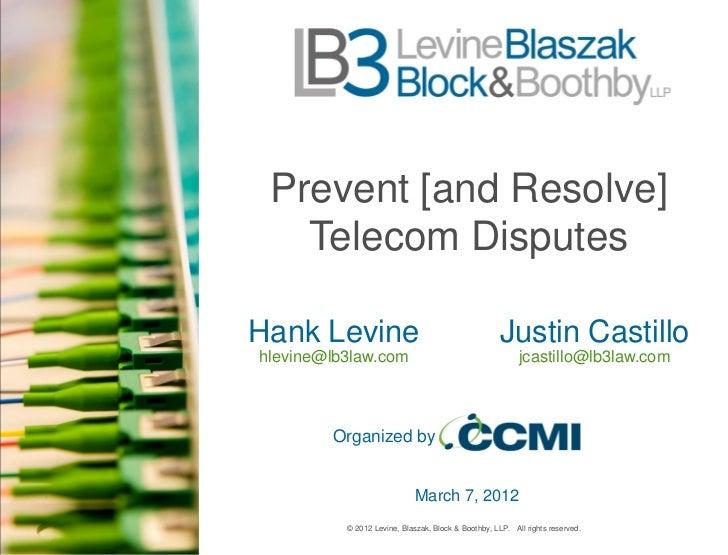 Prevent [and Resolve]   Telecom DisputesHank Levine                                          Justin Castillohlevine@lb3law...