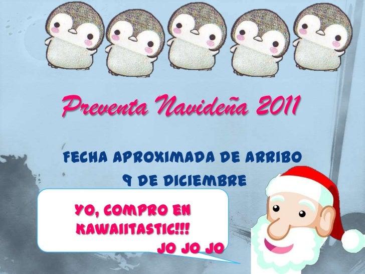Preventa Navideña 2011Fecha Aproximada de arribo       9 de Diciembre Yo, Compro en Kawaiitastic!!!          Jo Jo Jo