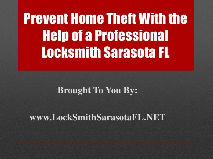 Prevent Home Theft With the Help of a Professional Locksmith Sarasota FL<br />Brought To You By:<br />www.LockSmithSarasot...