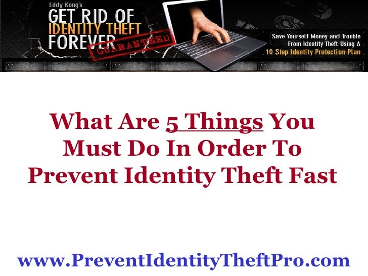 www.17MinInfertilitySecrets.com www.PreventIdentityTheftPro.com What Are  5 Things  You Must Do In Order To Prevent Identi...