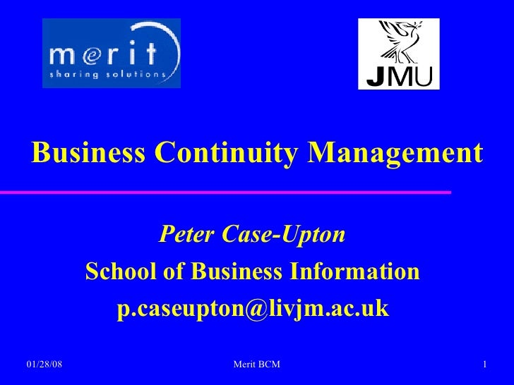 Business Continuity Management Peter Case-Upton School of Business Information [email_address]