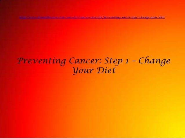 http://www.ifoundthecure.com/cures-for/cancer-cures-for/preventing-cancer-step-1-change-your-diet/Preventing Cancer: Step ...