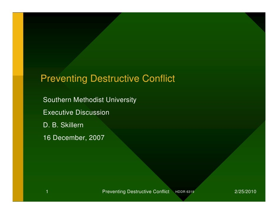 Preventing Destructive Conflict  Southern Methodist University Executive Discussion D. B. Skillern 16 December, 2007      ...