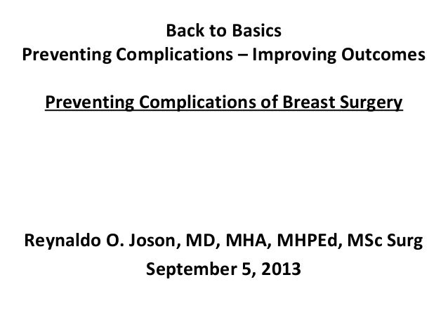 Back to Basics Preventing Complications – Improving Outcomes Preventing Complications of Breast Surgery Reynaldo O. Joson,...