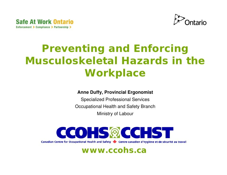 Preventing and Enforcing Musculoskeletal Hazards in the          Workplace          Anne Duffy, Provincial Ergonomist     ...