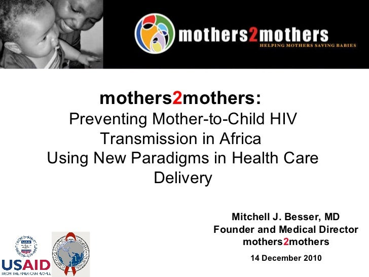 Mitchell J. Besser, MD Founder and Medical Director mothers 2 mothers 14 December 2010 mothers 2 mothers:   Preventing Mot...