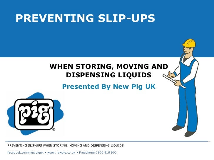 WHEN STORING, MOVING AND DISPENSING LIQUIDS Presented By New Pig UK PREVENTING SLIP-UPS PREVENTING SLIP-UPS WHEN STORING, ...