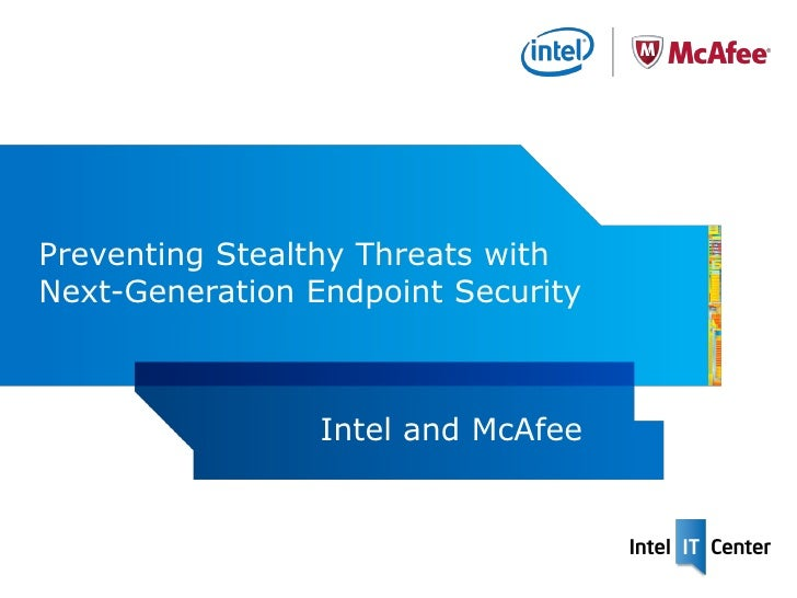 Preventing Stealthy Threats withNext-Generation Endpoint Security                 Intel and McAfee