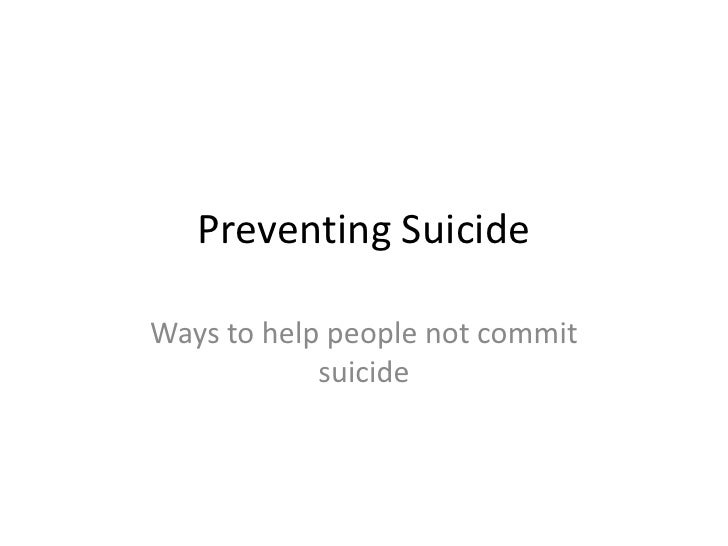 Preventing SuicideWays to help people not commit            suicide