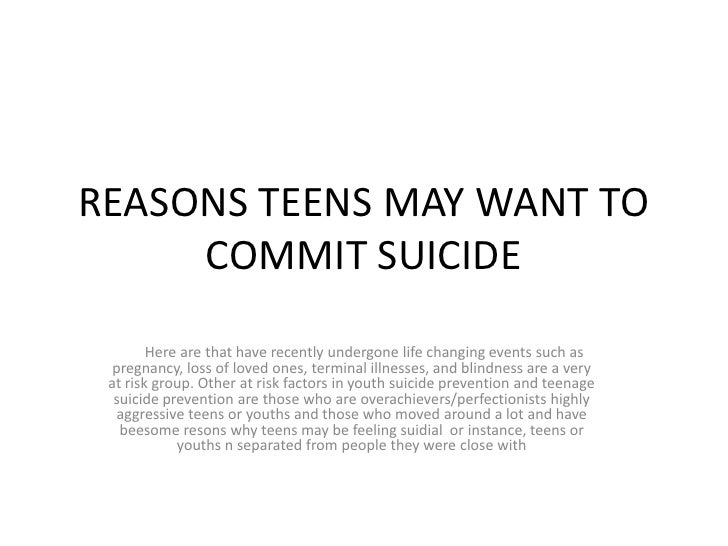 reasons for committing suicide and how to prevent it Need help contact a suicide hotline if you need someone to talk to if you have a friend in need of help, please encourage that person to contact a suicide hotline as well family members try to stop people for selfish reasons they love the person who is attempting to leave them and, because they .