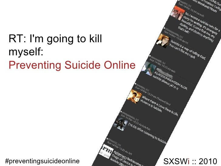 RT: I'm going to kill myself: Preventing Suicide Online SXSW i  :: 2010 #preventingsuicideonline