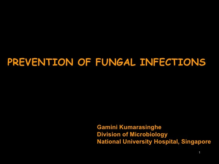 PREVENTION OF FUNGAL INFECTIONS  Gamini Kumarasinghe  Division of Microbiology  National University Hospital, Singapore