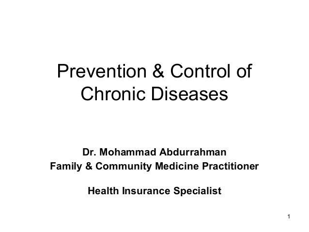 Prevention & Control of Chronic Diseases Dr. Mohammad Abdurrahman Family & Community Medicine Practitioner Health Insuranc...