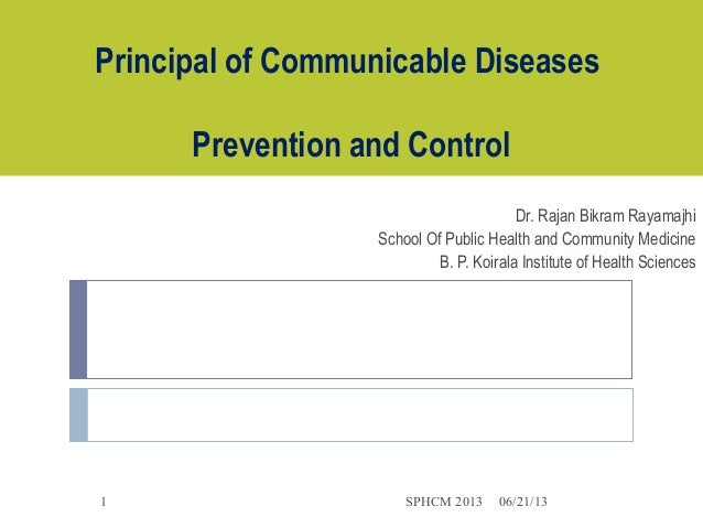Principal of Communicable DiseasesPrevention and ControlDr. Rajan Bikram RayamajhiSchool Of Public Health and Community Me...