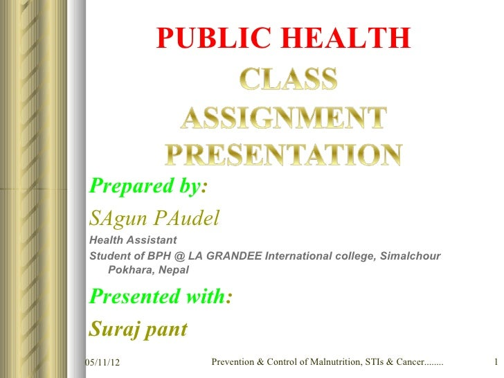 PUBLIC HEALTHPrepared by:SAgun PAudelHealth AssistantStudent of BPH @ LA GRANDEE International college, Simalchour   Pokha...