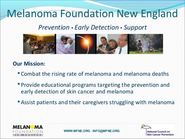 WWW.MFNE.ORG ∙ INFO@MFNE.ORG Melanoma Foundation New England Prevention ▪ Early Detection ▪ Support  Combat the rising ra...