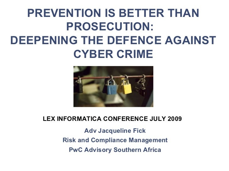 Prevention Is Better Than Prosecution:  Deepening the defence against cyber crime