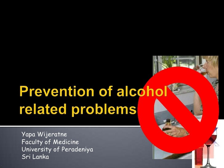 Prevention of alcohol related problems by Yapa Wijeratne