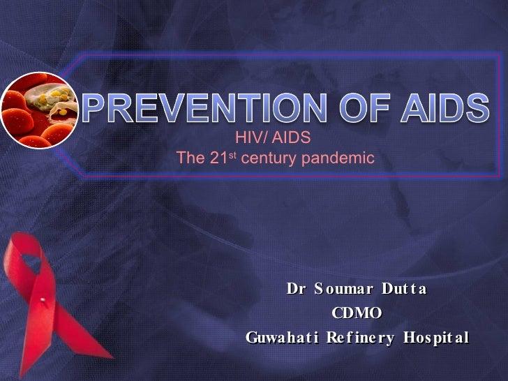 HIV/ AIDS  The 21 st  century pandemic Dr Soumar Dutta CDMO Guwahati Refinery Hospital