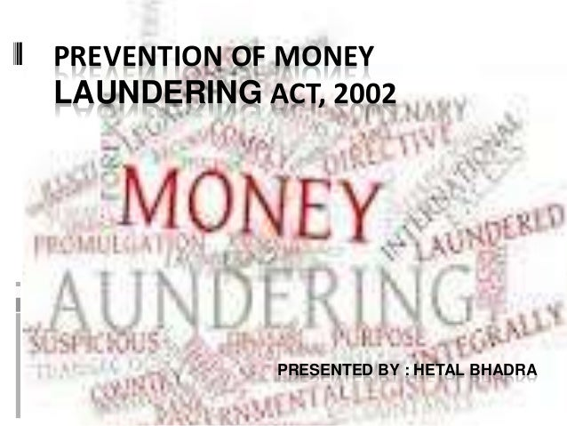 PREVENTION OF MONEY LAUNDERING ACT, 2002  PRESENTED BY : HETAL BHADRA