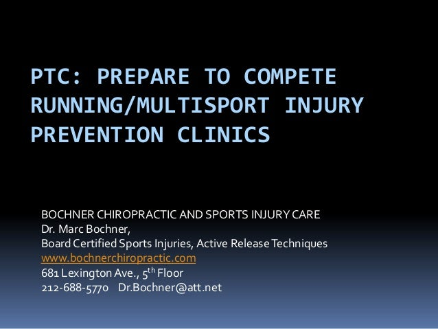 PTC: PREPARE TO COMPETE RUNNING/MULTISPORT INJURY PREVENTION CLINICS BOCHNER CHIROPRACTIC AND SPORTS INJURY CARE Dr. Marc ...